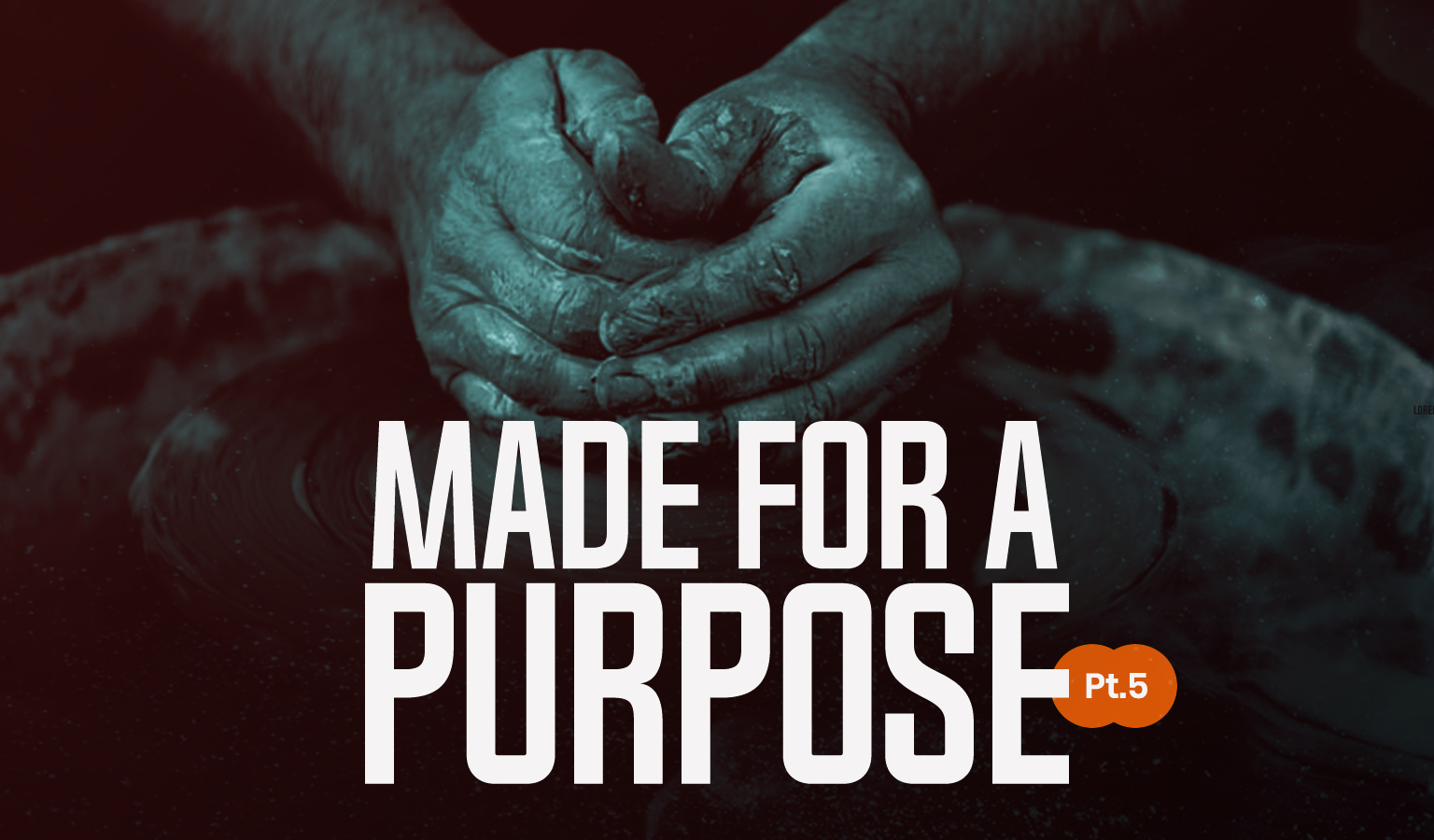 Made For A Purpose – Pt 5